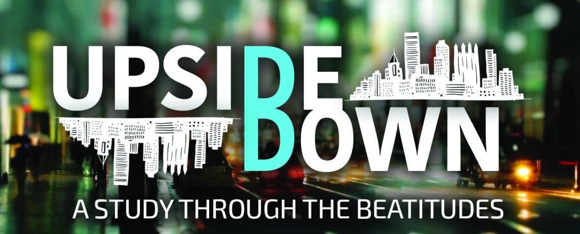 """Upside Down:"" Summer Sermon Series on how the Beatitudes Can Change Our Lives"